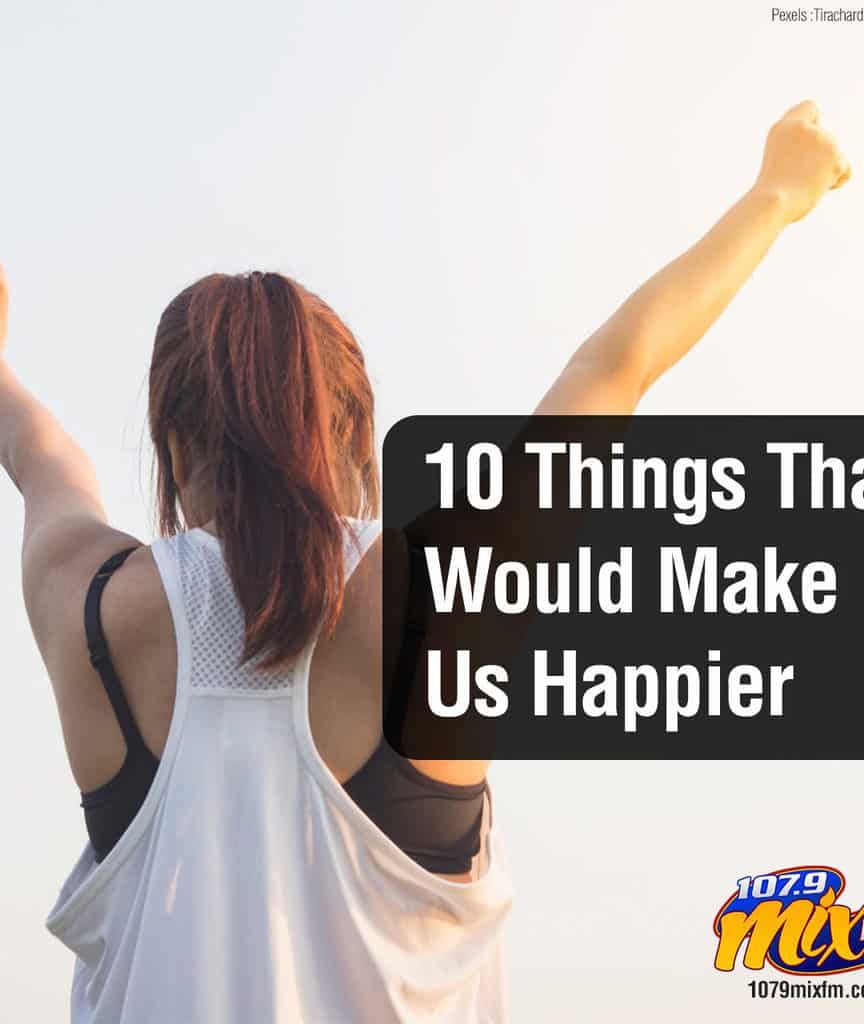 10 Things That Would Make Us Happier