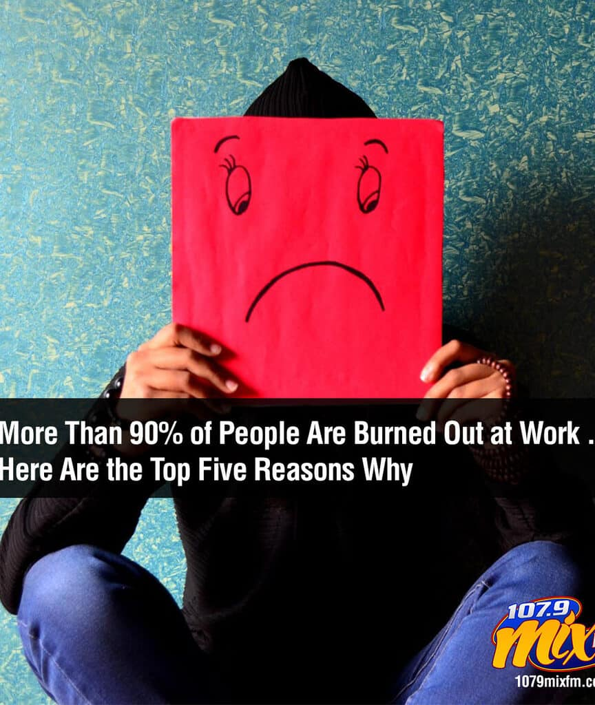 More Than 90% of People Are Burned Out at Work . . . Here Are the Top Five Reasons Why