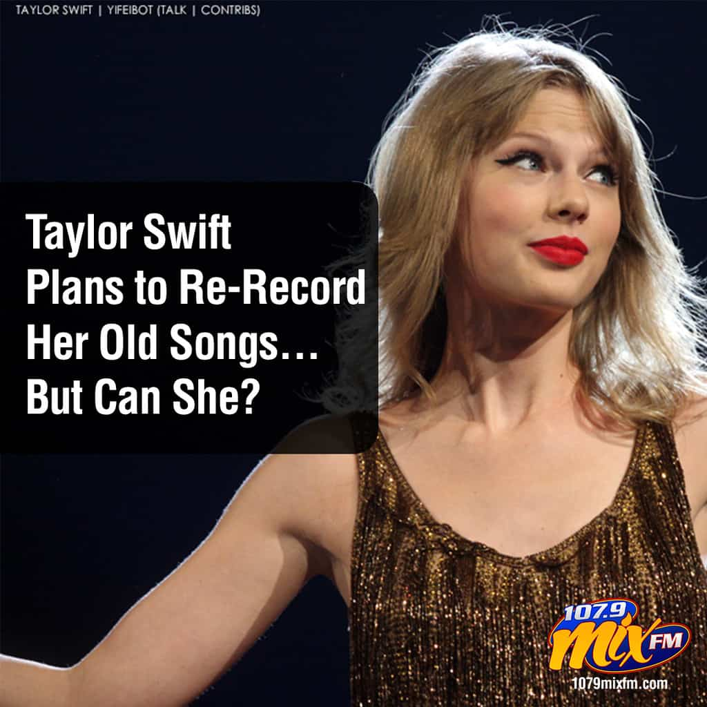 Taylor Swift Plans to Re-Record Her Old Songs . . . But Can She?