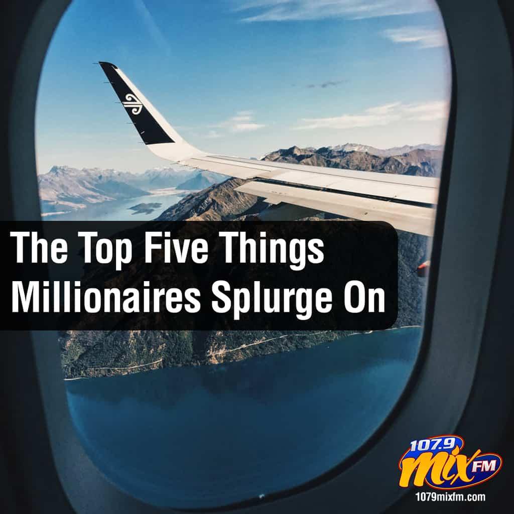 The Top Five Things Millionaires Splurge On