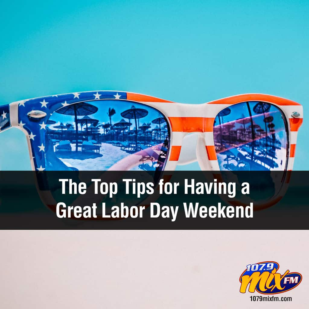 The Top Tips for Having a Great Labor Day Weekend