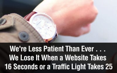 We're Less Patient Than Ever . . . We Lose It When a Website Takes 16 Seconds or a Traffic Light Takes 25