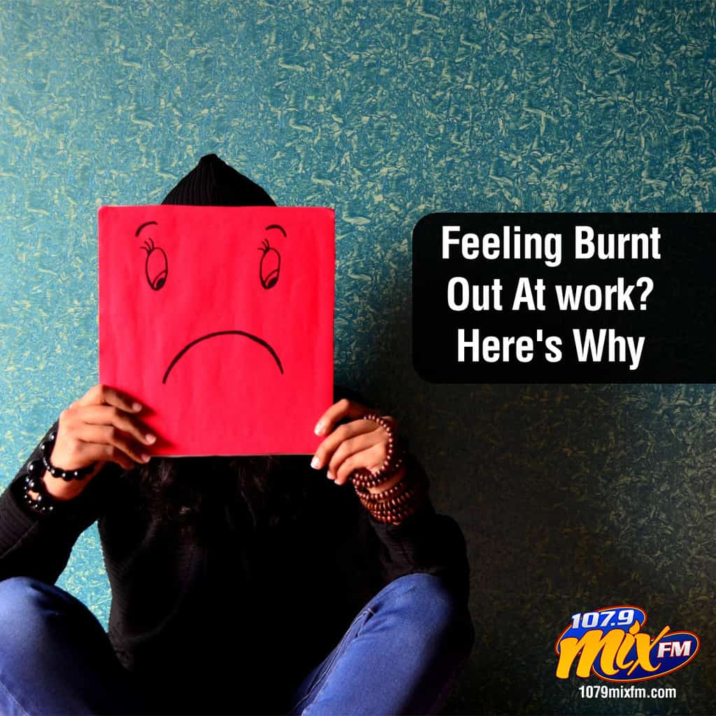 Feeling Burnt Out At work? Here's Why