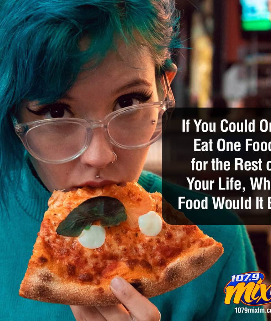 If You Could Only Eat One Food for the Rest of Your Life, What Food Would It Be?
