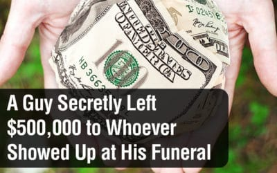 A Guy Secretly Left $500,000 to Whoever Showed Up at His Funeral