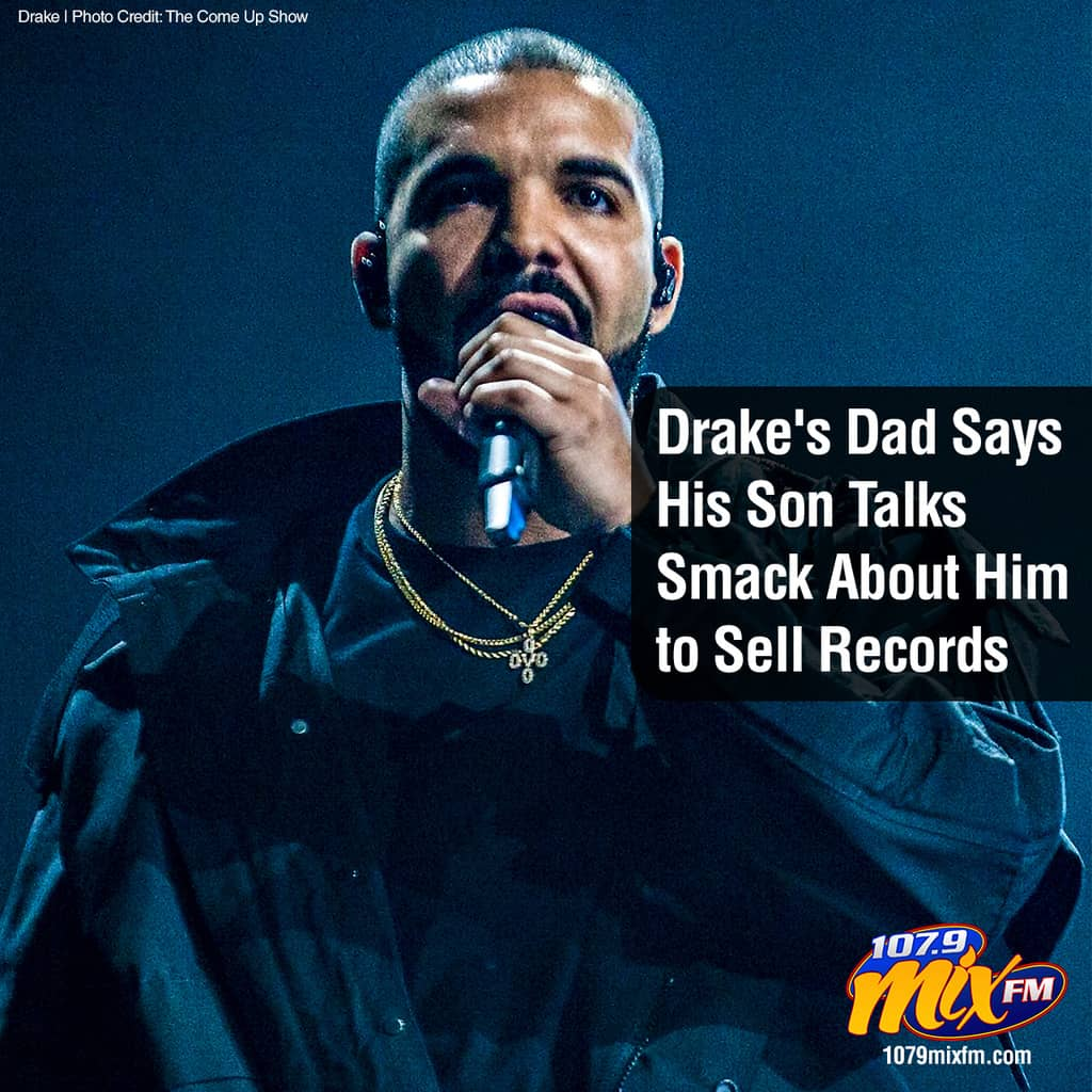 Drake's Dad Says His Son Talks Smack About Him to Sell Records