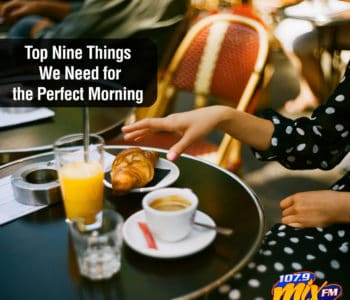 Top Nine Things We Need for the Perfect Morning 2