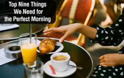 Top Nine Things We Need for the Perfect Morning