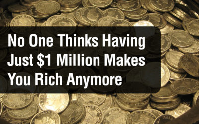 No One Thinks Having Just $1 Million Makes You Rich Anymore