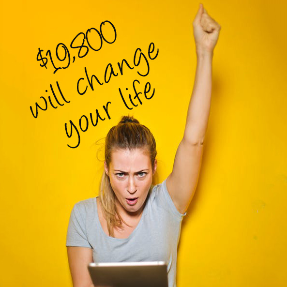 A Life-Changing Amount of Money Is . . . Just $19,800