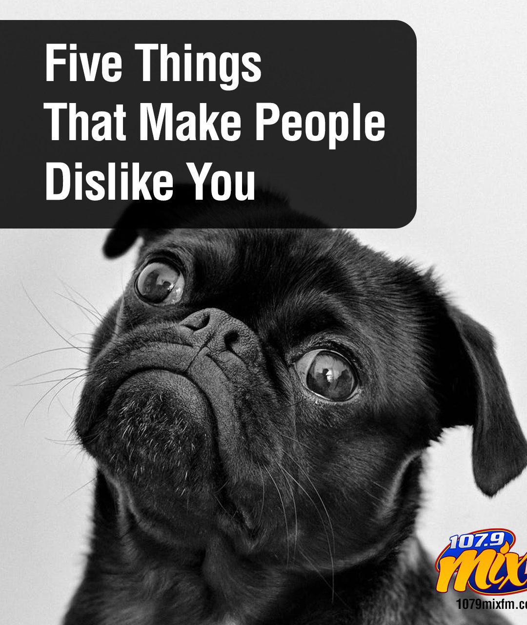Five Things That Make People Dislike You