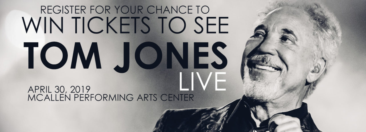 Register for your chance to win tickets to see Tom Jones Live on April 30th at the McAllen Performing Arts Center!