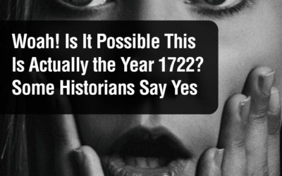 Woah! Is It Possible This Is Actually the Year 1722? Some Historians Say Yes