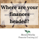 Money works financial coaching - Where are your finances headed?
