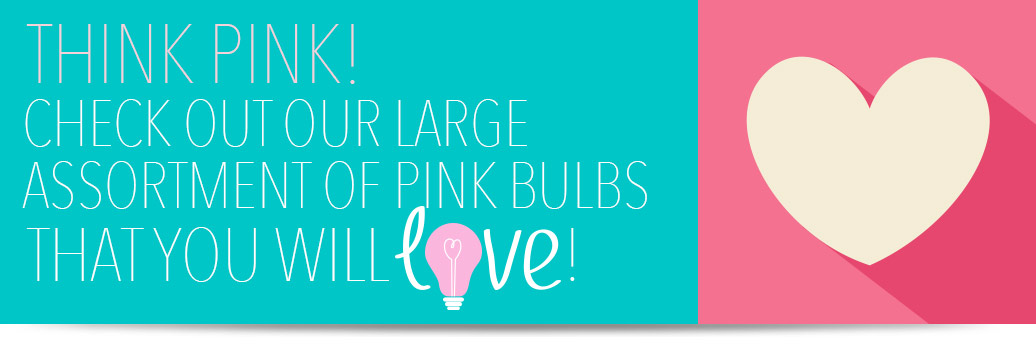Check out our large assortment of Pink bulbs