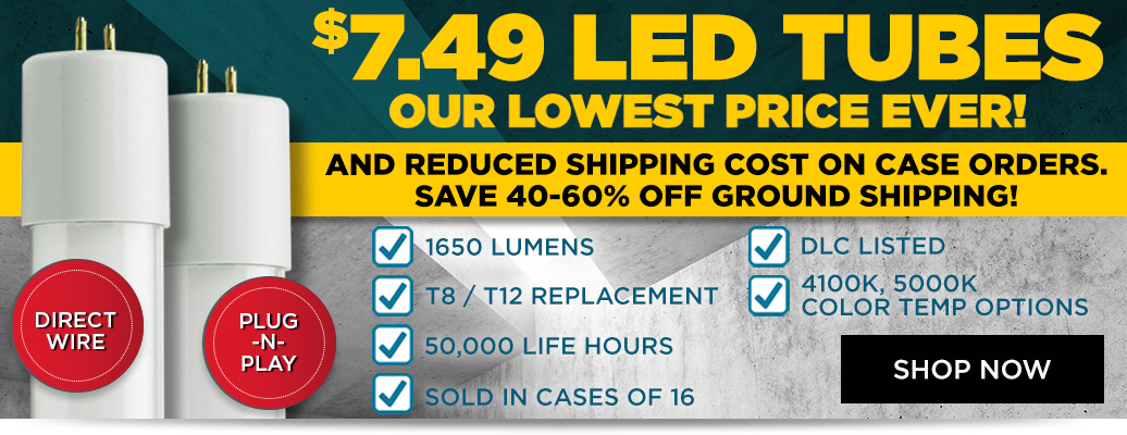 Lowest Price Ever for LED Tubes - Starting at $7.49 each!