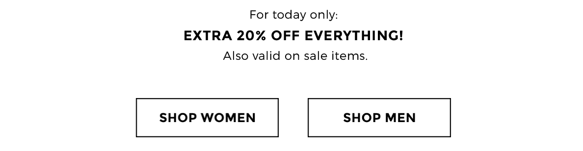 for today only: extra 20% off everything