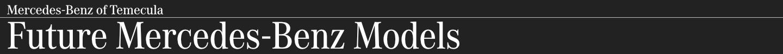 New 2022 Mercedes-Benz Model Information serving Temecula, CA