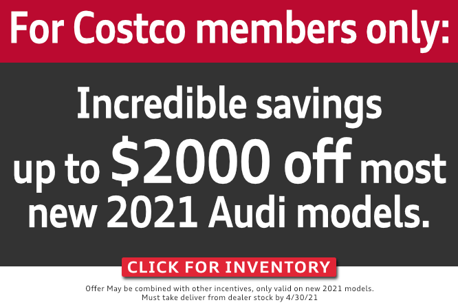 For Costco members only: Incredible savings up to $2000 off on most new 2021 Audi models. Click for inventory