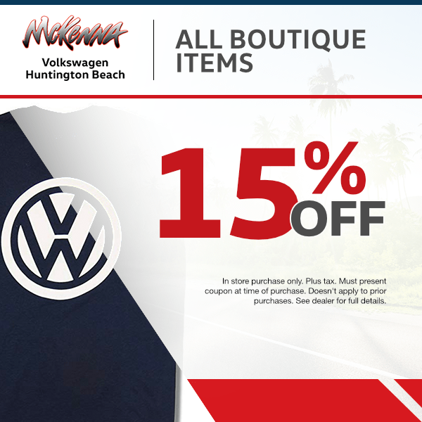15% off boutique items at Mckenna Volkswagen Huntington Beach