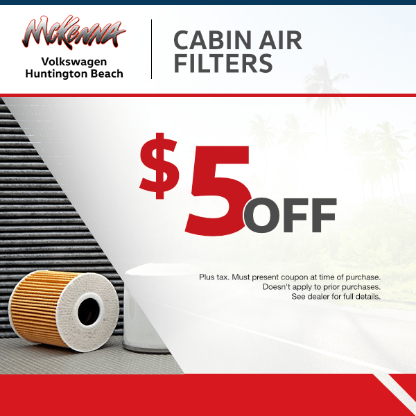 $5.00 off cabin air filter at Mckenna Volkswagen Huntington Beach at Mckenna Volkswagen Huntington Beach