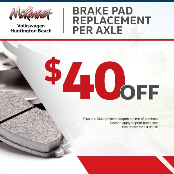 $40.00 off brake pad replacement per axleat Mckenna Volkswagen Huntington Beach