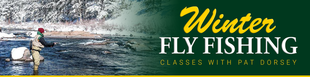 Winter Fly Fishing Class with Pat Dorsey with the Blue Quill Angler