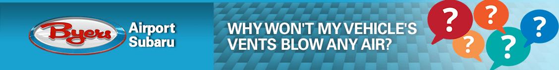 Vehicle Vents Won't Blow Air | Columbus Subaru Service Questions