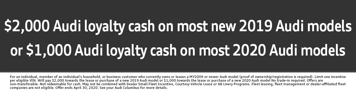 $2,000 or $1000 Audi loyalty cash on most new Audi 2020 & 2019 models at Audi Columbus in Columbus, OH