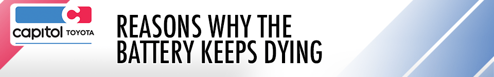 Why Does My Battery Keep Dying Capitol Toyota Auto Care Tips