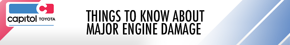 Things to Know About Major Engine Damage - Toyota Service Information To Know in Salem, OR