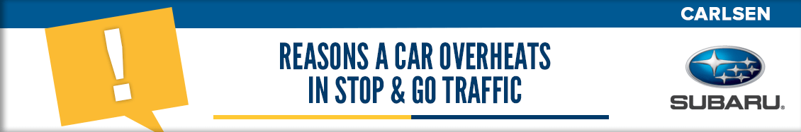 Learn About Common Reasons a Car Overheats in Stop & Go Traffic from Carlsen Subaru