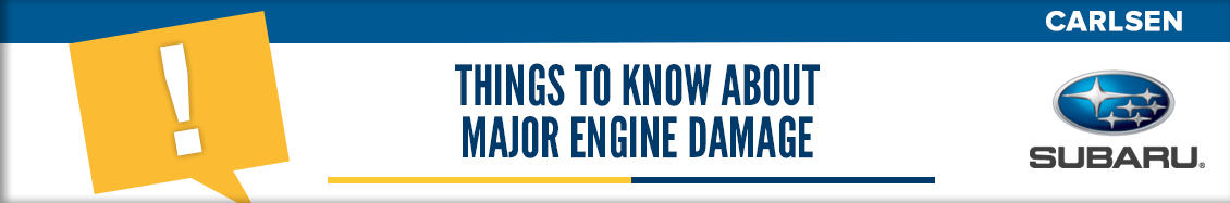 Things to Know About Major Engine Damage - Service Questions Answered by the pros at Carlsen Subaru