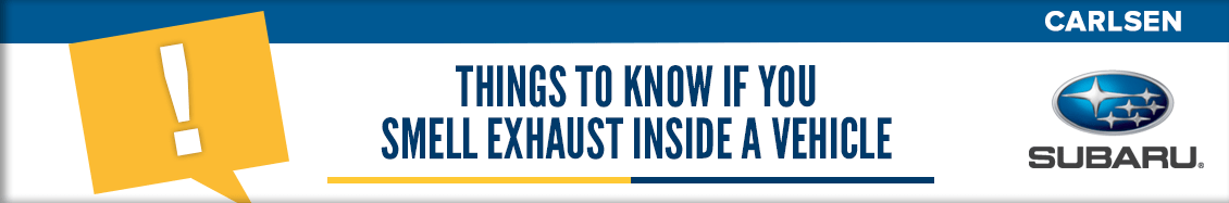 Things to Know If You Smell Exhaust Inside a Vehicle - Service Questions Answered by the pros at Carlsen Subaru