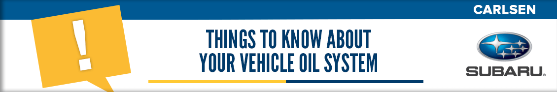Things to Know About Your Vehicle Oil System - Service Questions Answered by the pros at Carlsen Subaru