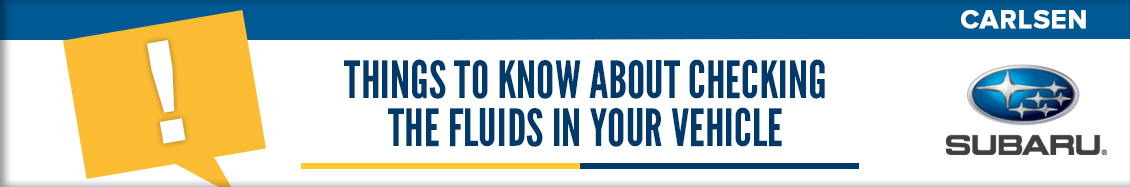 Things to Know About Checking the Fluids in Your Vehicle - Service Questions Answered by the pros at Carlsen Subaru