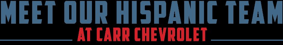 Conoce a nuestro equipo de habla hispana en Carr Chevrolet