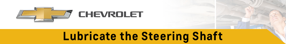 Chevrolet Steering Shaft Lubrication Service Information in Beaverton, OR