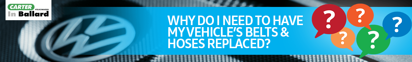 Why Do I Need to Have My Vehicle's Belts and Hoses Replaced Service FAQ Information at Carter Volkswagen in Ballard