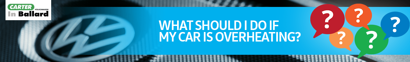 What Should I Do if My Volkswagen Vehicle Is Overheating Service FAQ Information at Carter Volkswagen in Ballard