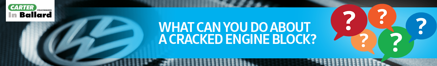 What Causes a Cracked Volkswagen Engine Block Service FAQs in Seattle, WA