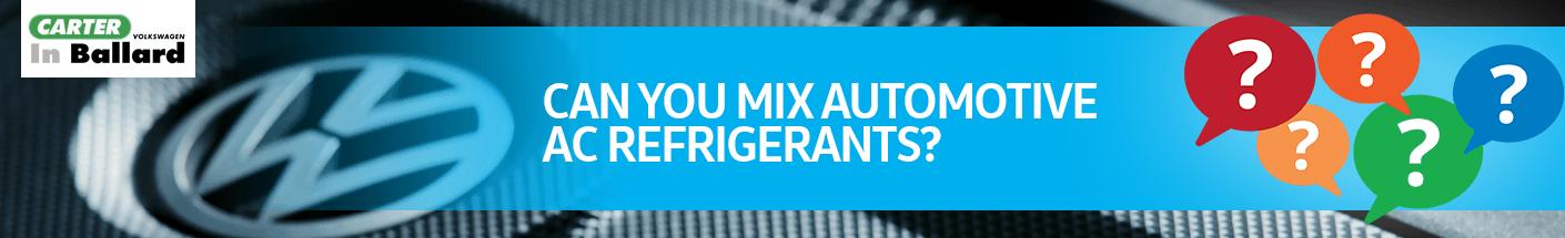 Can You Mix Automotive AC Refrigerants?