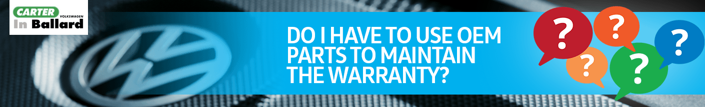 Volkswagen FAQ - Do I have to use OEM parts to maintain the warranty?