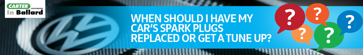 When should I have my car's spark plugs replaced or get a tune up?
