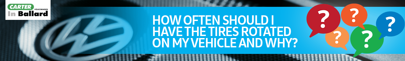 Why Should I Have the Tires On My Volkswagen Vehicle Rotated Service FAQ Information at Carter Volkswagen in Ballard