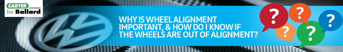 Why is wheel alignment important, and how do I know if the wheels are out of alignment?