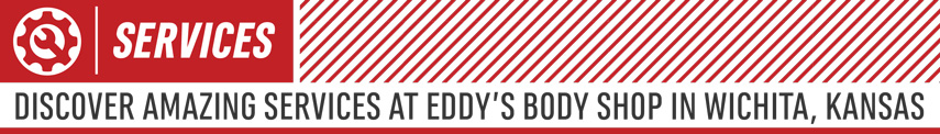 View our list of services at Eddy's Body Shop in Wichita, KS