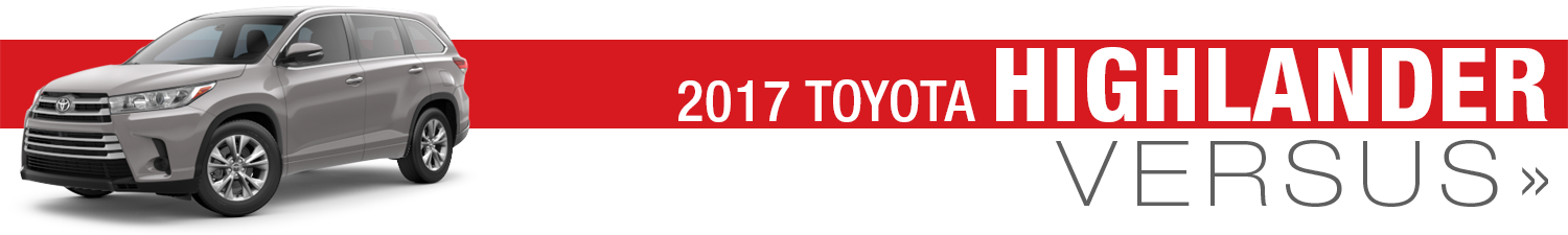 Compare 2017 Toyota Highlander vs The Competition at Grossinger Toyota North