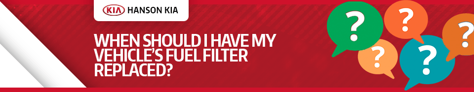 When do I Replace the Fuel Filter on my Kia Service FAQ in Olympia, WA