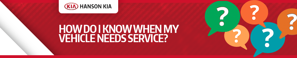 How do I know when my vehicle needs service?